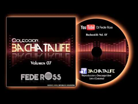 BachataLife Vol 07 - Dj Fede Ross - Buenos Aires, Argentina - Bachata 2016