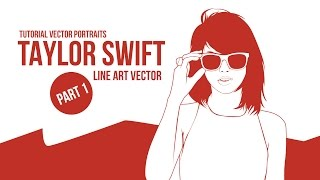 Tutorial Vector Portraits - Taylor Swift [Part.1 - Adobe Illustrator cc.2015]