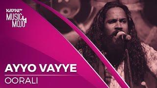 Ayyo Vayye - Oorali - Music Mojo Season 4 - KappaTV