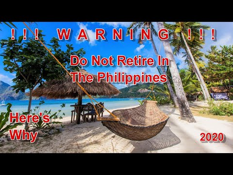 !!! WARNING !!! - DO NOT RETIRE IN THE PHILIPPINES - HERE'S WHY - 2020