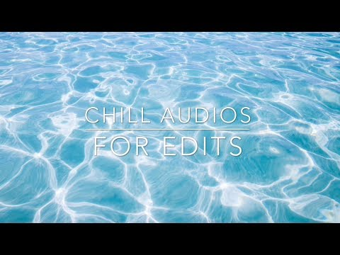 chill audios for edits