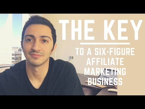 The Key To A Six-Figure Affiliate Marketing Business