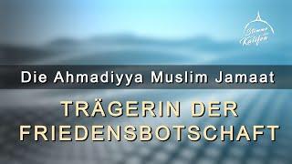 Die Ahmadiyya Muslim Jamaat, Trägerin der Friedensbotschaft! | Stimme des Kalifen