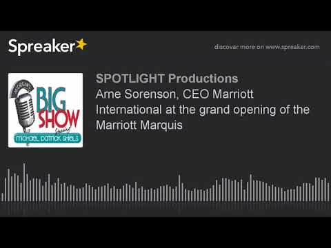 Arne Sorenson, CEO Marriott International at the grand opening of the Marriott Marquis