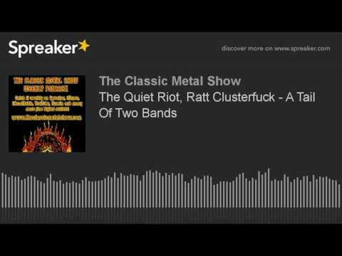 The Quiet Riot, Ratt Clusterfuck - A Tale Of Two Bands