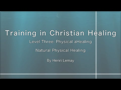 12-Natural Physical Healing, Training in Christian Healing, Level Three, by Henri Lemay