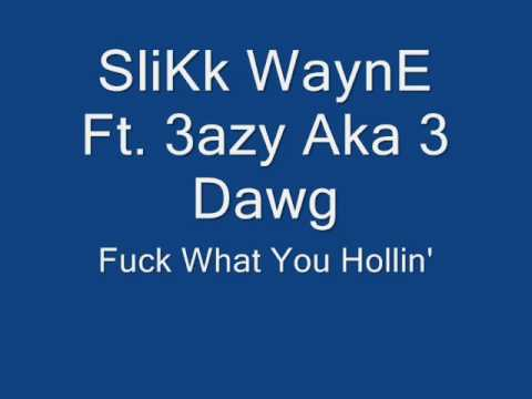 Fuck What You Hollin' Ft. 3Eazy