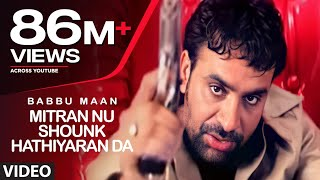 Babbu Maan : Mitran Nu Shounk Hathiyaran Da Full Video Song | Hit Punjabi Song