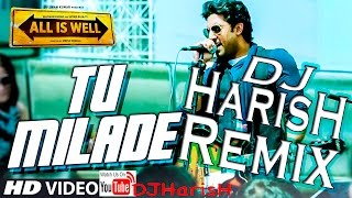 Tu MilaDe - DJ HarisH Remix - Ankit Tiwari | Abhishek Bachchan | All Is Well | T-Series |HD