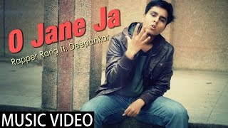 O Jane Ja | RAPPER RANG ft. DEEPANKAR | Hindi Rap Song 2016