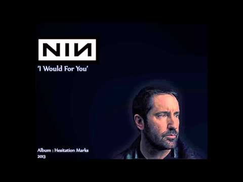 Nine Inch Nails, I Would for You.