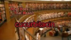 What does cucurbitacin mean?