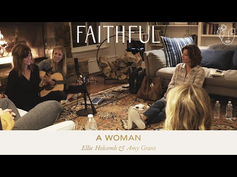 A Woman | FAITHFUL featuring Amy Grant & Ellie Holcomb