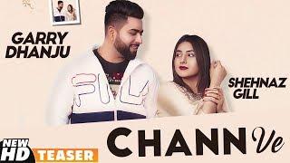 Teaser  Chann Ve  Garry Dhanju ft Shehnaz Gill   Full Releasing On 18th Nov   Speed Records