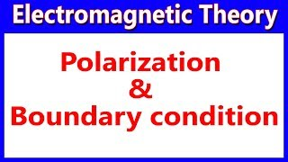 21 Polarization Introduction To Boundary Condition Electromagnetic Theory