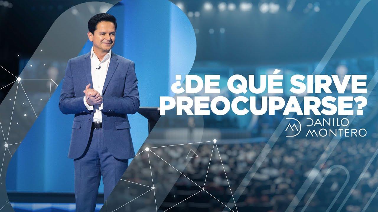 Download ¿De qué sirve preocuparse?  - Danilo Montero | Prédicas Cristianas