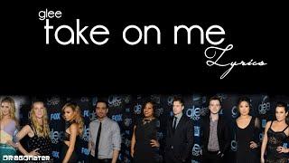 Glee Take Me On Lyrics Revisited Version