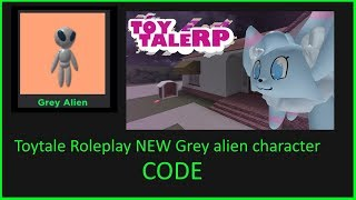 [Roblox] Toytale Roleplay NEW Grey alien character! (CODE 2019)