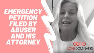 Emergency petition filed by Abuser and his Attorney