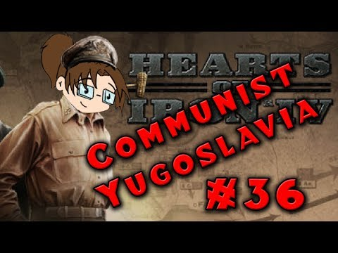 Let's Play: Hearts of Iron IV: Death or Dishonor - Communist Yugoslavia - Part 36
