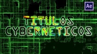 Tutorial After Effects - Titulos Cyberneticos