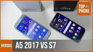 SAMSUNG GALAXY A5 2017 VS S7   TopForPhone
