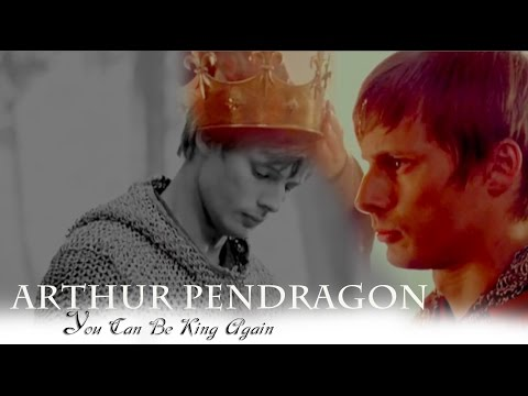 Arthur Pendragon Tribute    You Can Be King Again