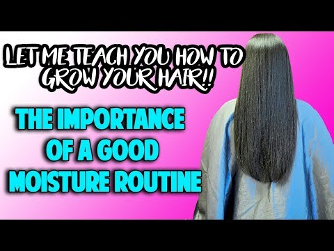 LET ME TEACH YOU HOW TO GROW YOUR HAIR - The Importance of a Good Moisture Routine & Q and A