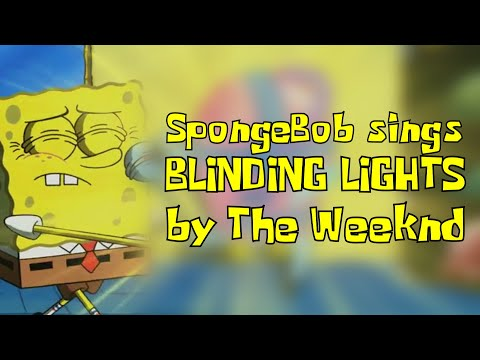 SpongeBob sings Blinding Lights by The Weeknd