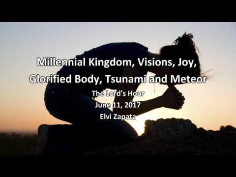 Millennial Kingdom, Visions, Joy, Glorified Body, Tsunami and Meteor - Elvi Zapata