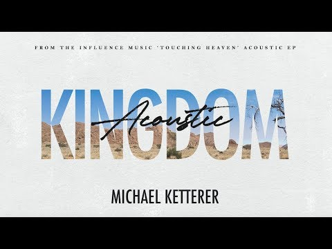 """""""Kingdom Acoustic"""" (Official Lyric Video) - Influence Music & Michael Ketterer"""
