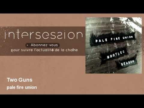 pale fire union - Two Guns