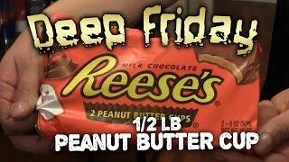 Deep Fried 1/2 Lb Peanut Butter Cup - Deep Friday Ep.4