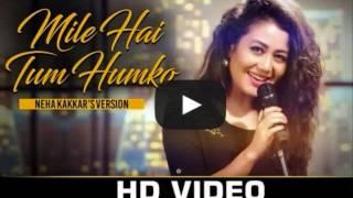 Mile Ho Tum Neha Kakkar Song