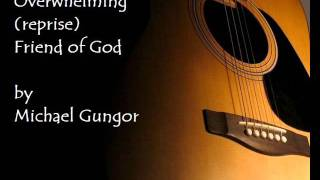 Overwhelming w/ Friend of God reprise by Michael Gungor