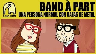 BAND À PART - Una Persona Normal Con Gafas De Metal [Official]