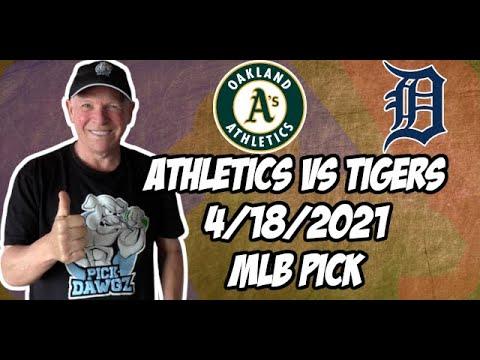 Oakland A's vs Detroit Tigers 4/18/21 MLB Pick and Prediction MLB Tips Betting Pick