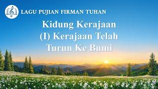 Lagu Rohani Kristen 2020 - Kidung Kerajaan (I) Kerajaan Telah Turun Ke Bumi