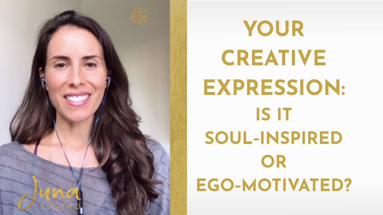 Your Creative Expression: Is it Soul Inspired or Ego-Motivated?