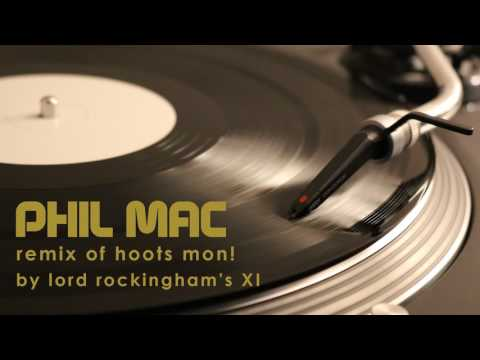 Lord Rockingham's XI - Hoots Mon (Phil Mac Remix)