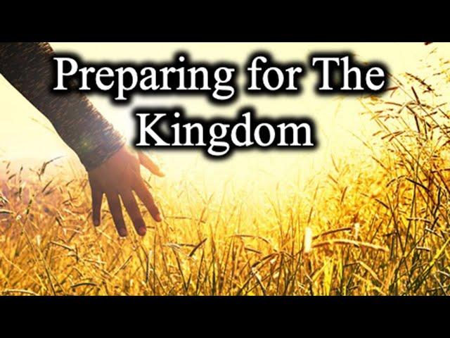 Preparing for The Kingdom