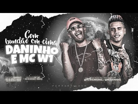 MC DANINHO E MC W1 - COM BUNDÃO EM CIMA