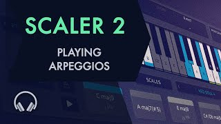 Scaler 2: Playing Arpeggios