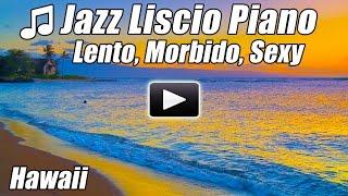 Pianoforte Strumentale JAZZ Liscio Canzoni di Musica morbido lento amore romantico sexy relax chill