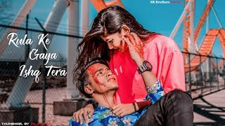 Rula Ke Gaya Ishq Tera | SR | Stebin Ben |Heart Broken Love Story |SR Brothers |Latest Sad Song 2020
