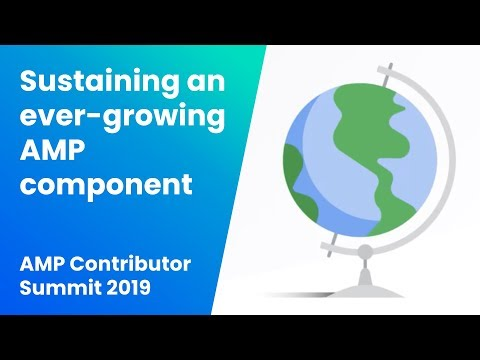 Sustaining an ever-growing AMP component library (AMP Contributor Summit '19)