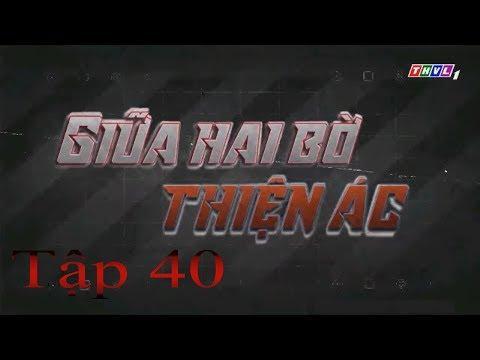 Giữa Hai Bờ Thiện Ác Tập 40 | Phim Việt Nam Hay Nhất 2019