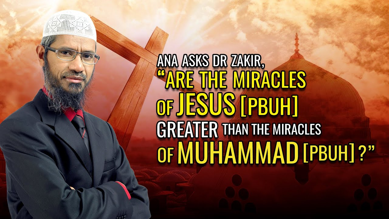 """Ana Asks Dr Zakir, """"Are the Miracles of Jesus (pbuh) Greater than the Miracles of Muhammad (pbuh)?"""""""