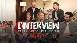L'INTERVIEW DU CAST DE PLAN COEUR I Netflix France