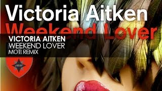 Victoria Aitken - Weekend Lover (MOTI Remix)